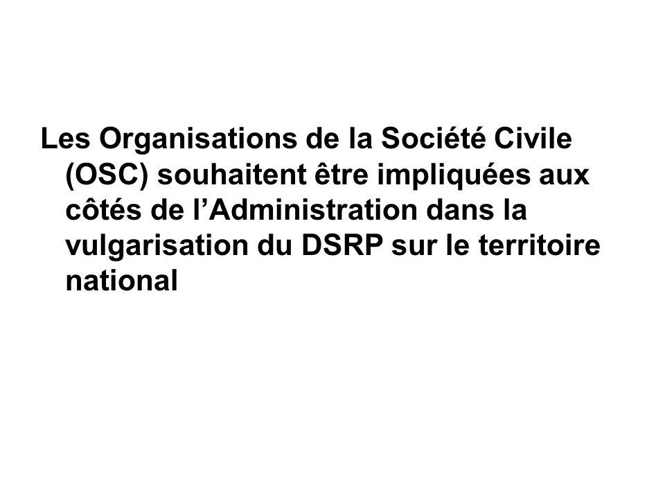 Les Organisations de la Société Civile (OSC) souhaitent être impliquées aux côtés de lAdministration dans la vulgarisation du DSRP sur le territoire n