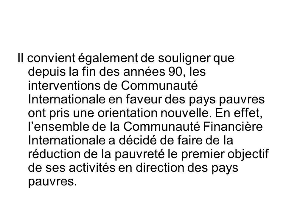 Il convient également de souligner que depuis la fin des années 90, les interventions de Communauté Internationale en faveur des pays pauvres ont pris une orientation nouvelle.