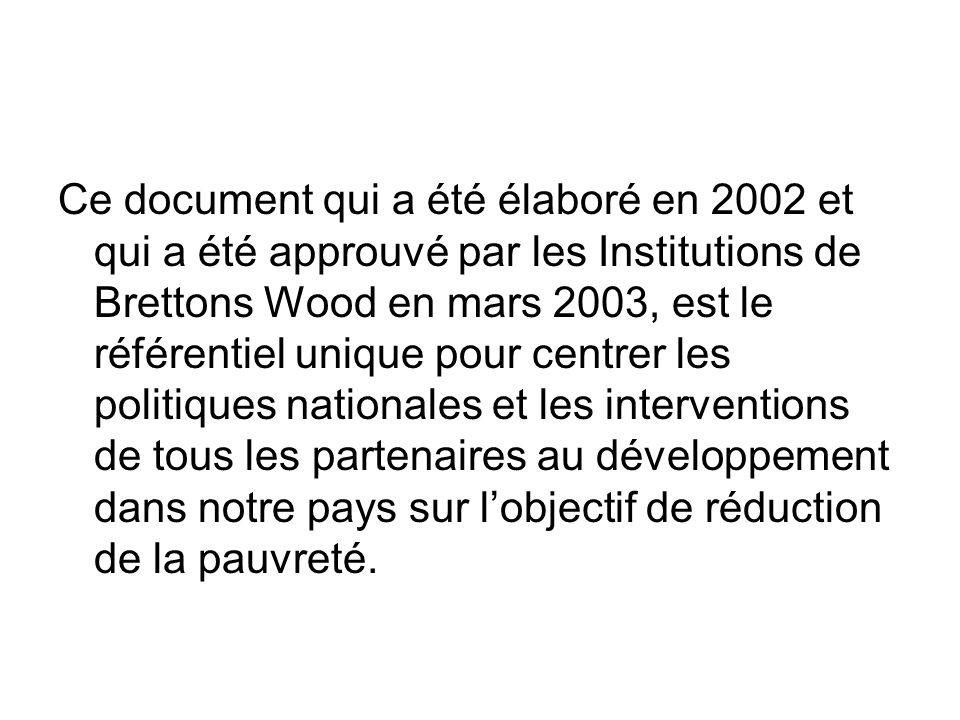Ce document qui a été élaboré en 2002 et qui a été approuvé par les Institutions de Brettons Wood en mars 2003, est le référentiel unique pour centrer les politiques nationales et les interventions de tous les partenaires au développement dans notre pays sur lobjectif de réduction de la pauvreté.