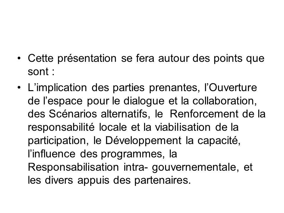 Cette présentation se fera autour des points que sont : Limplication des parties prenantes, lOuverture de lespace pour le dialogue et la collaboration