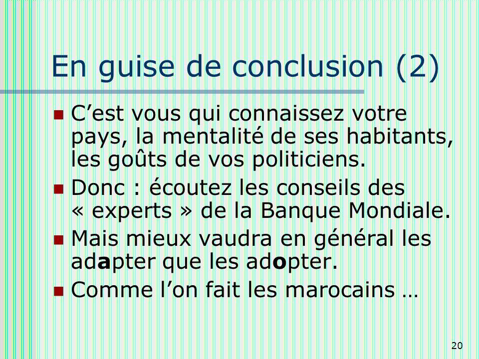 20 En guise de conclusion (2) Cest vous qui connaissez votre pays, la mentalité de ses habitants, les goûts de vos politiciens.