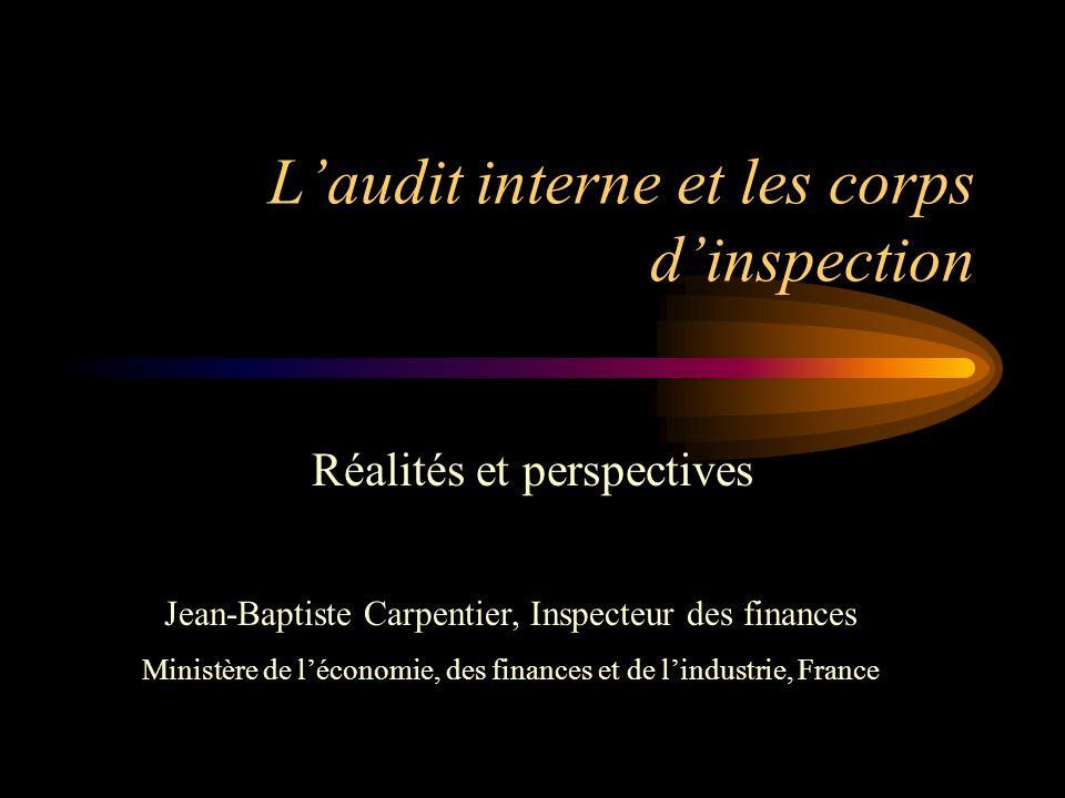 Laudit interne et les corps dinspection Réalités et perspectives Jean-Baptiste Carpentier, Inspecteur des finances Ministère de léconomie, des finance