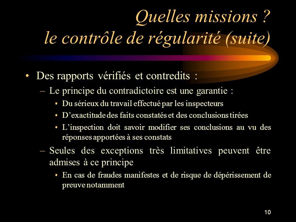 10 Quelles missions ? le contrôle de régularité (suite) Des rapports vérifiés et contredits : –Le principe du contradictoire est une garantie : Du sér