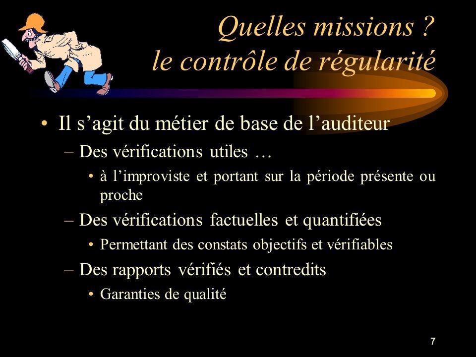 7 Quelles missions ? le contrôle de régularité Il sagit du métier de base de lauditeur –Des vérifications utiles … à limproviste et portant sur la pér