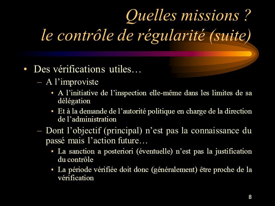 8 Quelles missions ? le contrôle de régularité (suite) Des vérifications utiles… –A limproviste A linitiative de linspection elle-même dans les limite