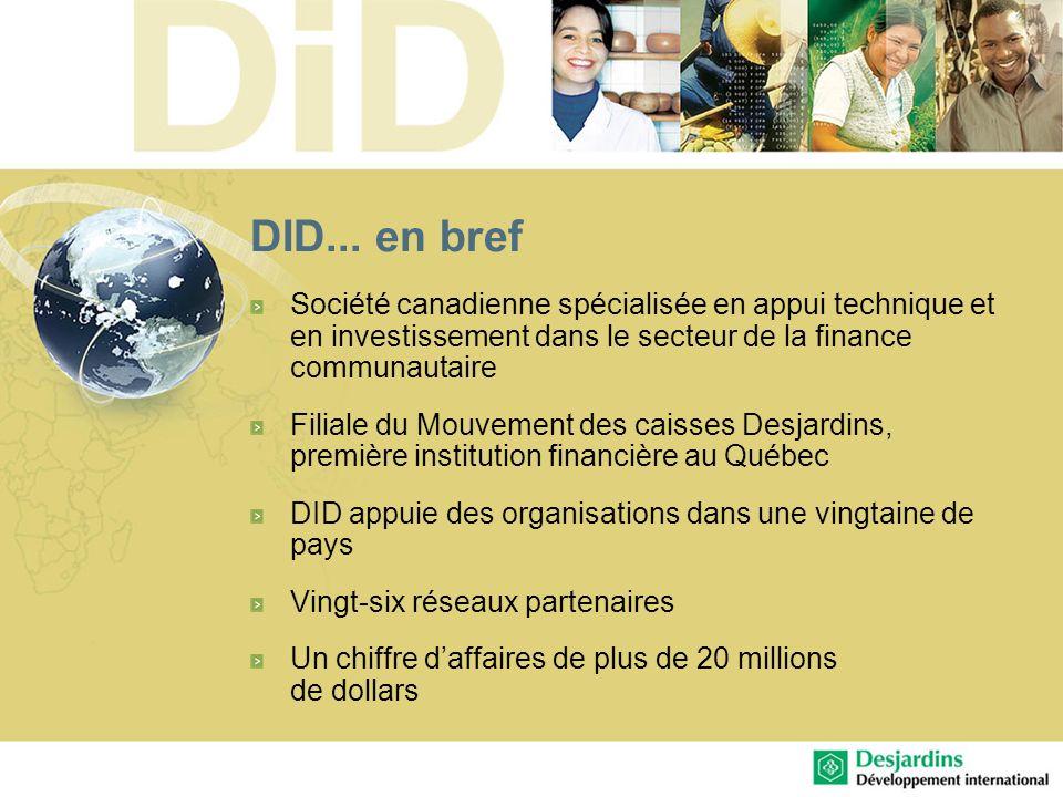 DID... en bref Société canadienne spécialisée en appui technique et en investissement dans le secteur de la finance communautaire Filiale du Mouvement
