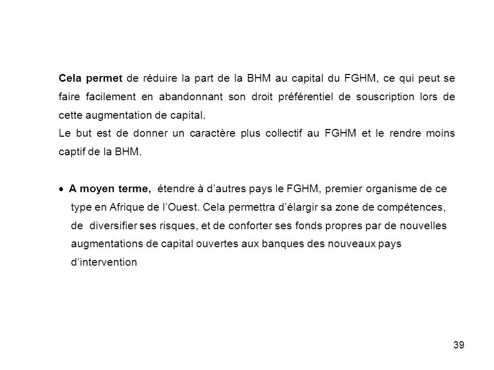 39 Cela permet de réduire la part de la BHM au capital du FGHM, ce qui peut se faire facilement en abandonnant son droit préférentiel de souscription
