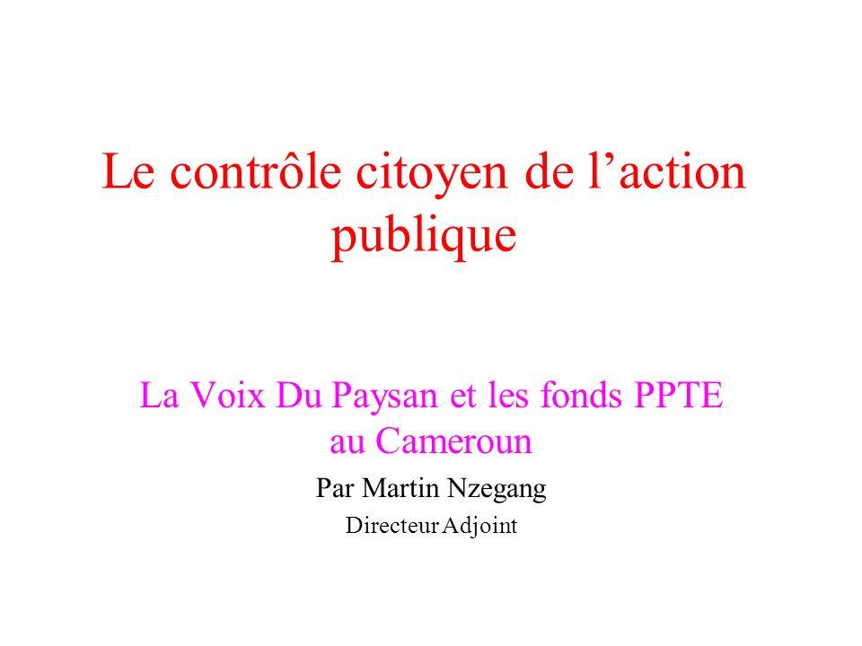 Le contrôle citoyen de laction publique La Voix Du Paysan et les fonds PPTE au Cameroun Par Martin Nzegang Directeur Adjoint