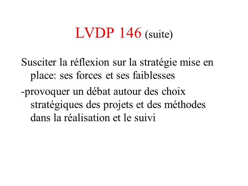LVDP 146 (suite) Susciter la réflexion sur la stratégie mise en place: ses forces et ses faiblesses -provoquer un débat autour des choix stratégiques