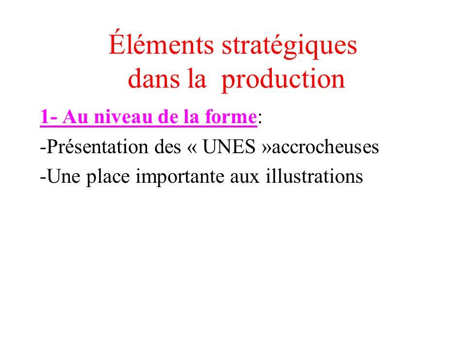 Éléments stratégiques dans la production 1- Au niveau de la forme: -Présentation des « UNES »accrocheuses -Une place importante aux illustrations
