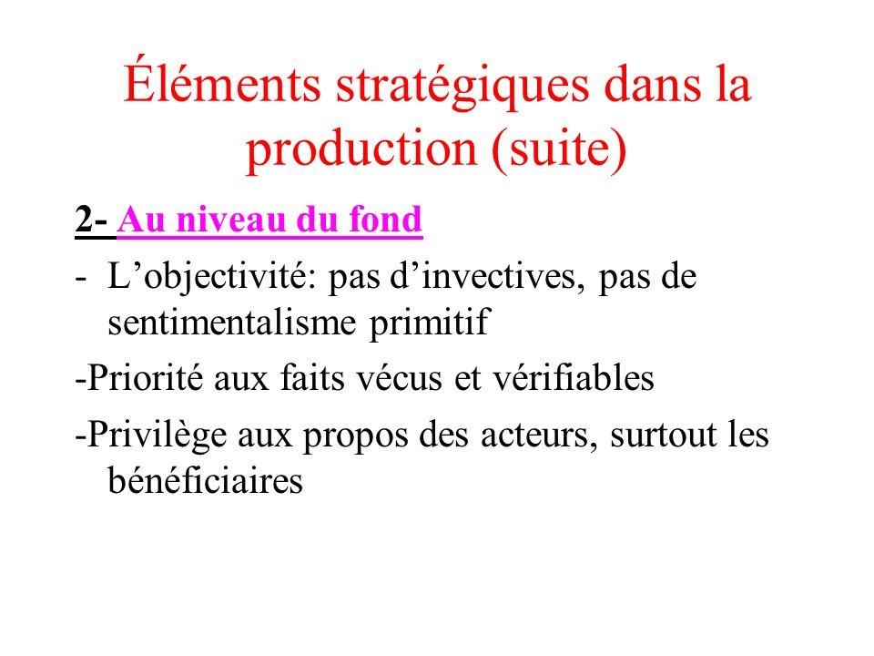 Éléments stratégiques dans la production (suite) 2- Au niveau du fond -Lobjectivité: pas dinvectives, pas de sentimentalisme primitif -Priorité aux fa
