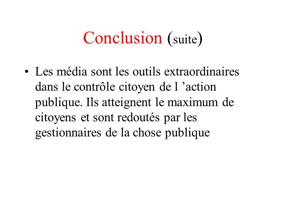 Conclusion ( suite ) Les média sont les outils extraordinaires dans le contrôle citoyen de l action publique. Ils atteignent le maximum de citoyens et