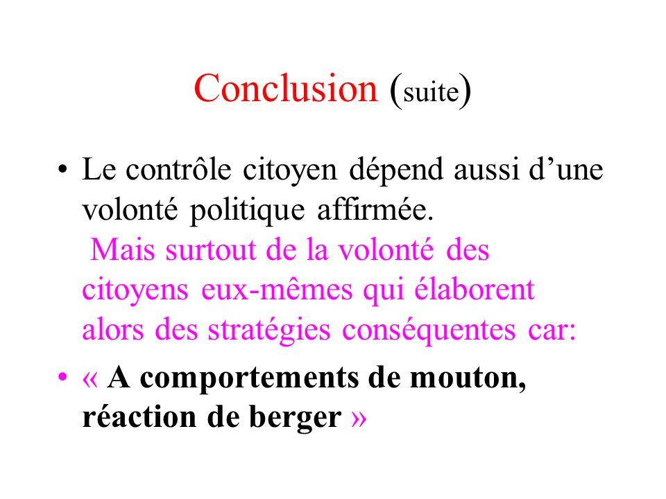 Conclusion ( suite ) Le contrôle citoyen dépend aussi dune volonté politique affirmée. Mais surtout de la volonté des citoyens eux-mêmes qui élaborent