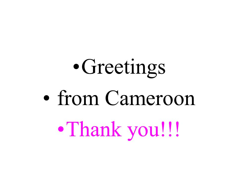 Greetings from Cameroon Thank you!!!