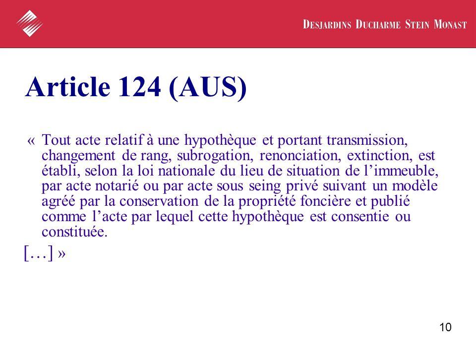 10 Article 124 (AUS) «Tout acte relatif à une hypothèque et portant transmission, changement de rang, subrogation, renonciation, extinction, est établ