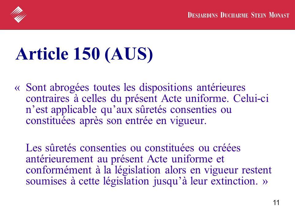 11 Article 150 (AUS) «Sont abrogées toutes les dispositions antérieures contraires à celles du présent Acte uniforme. Celui ci nest applicable quaux s