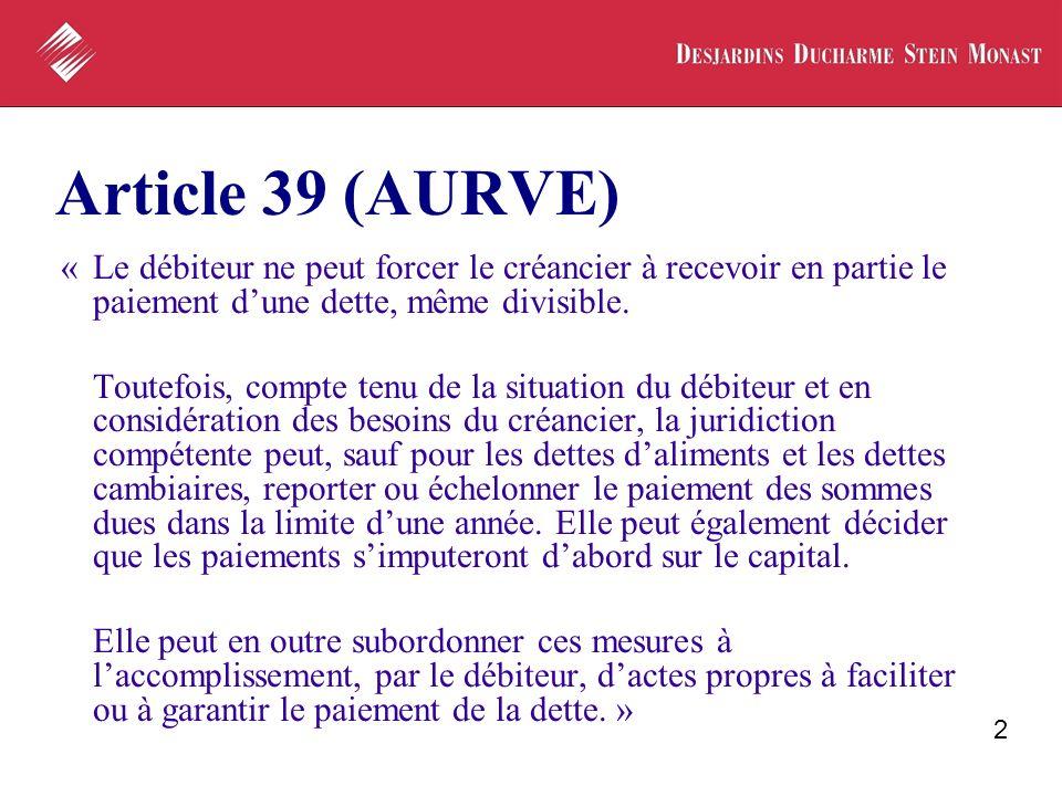 2 Article 39 (AURVE) «Le débiteur ne peut forcer le créancier à recevoir en partie le paiement dune dette, même divisible. Toutefois, compte tenu de l