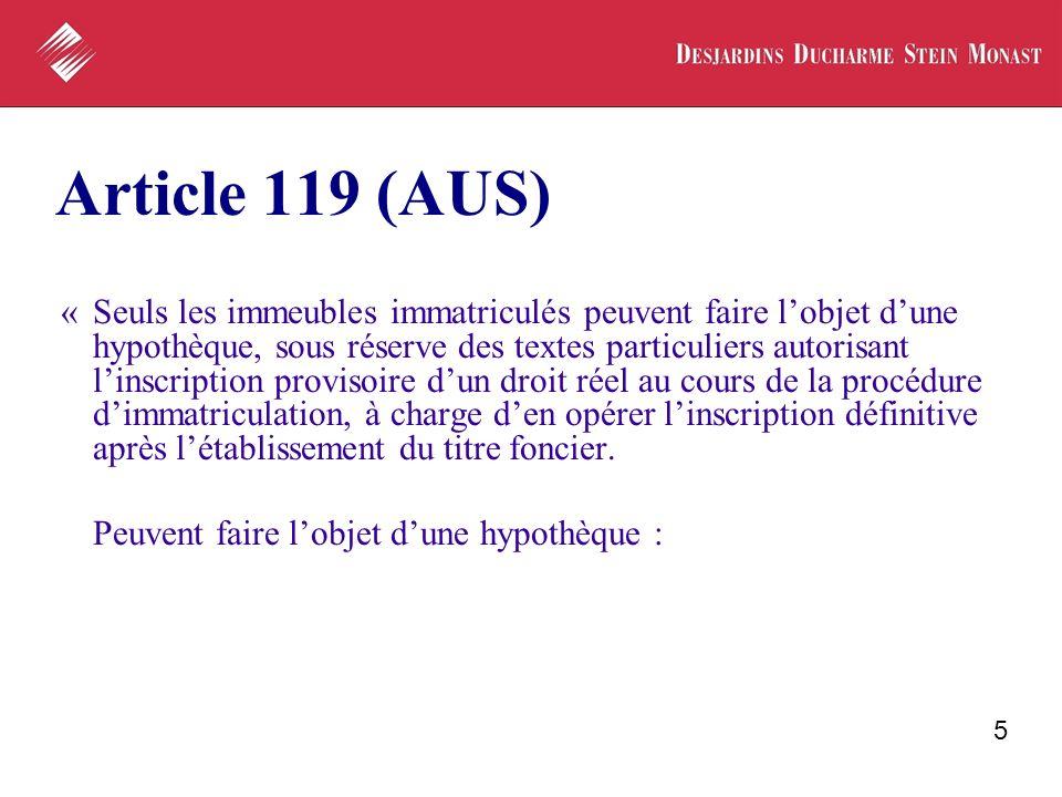 5 Article 119 (AUS) « Seuls les immeubles immatriculés peuvent faire lobjet dune hypothèque, sous réserve des textes particuliers autorisant linscript