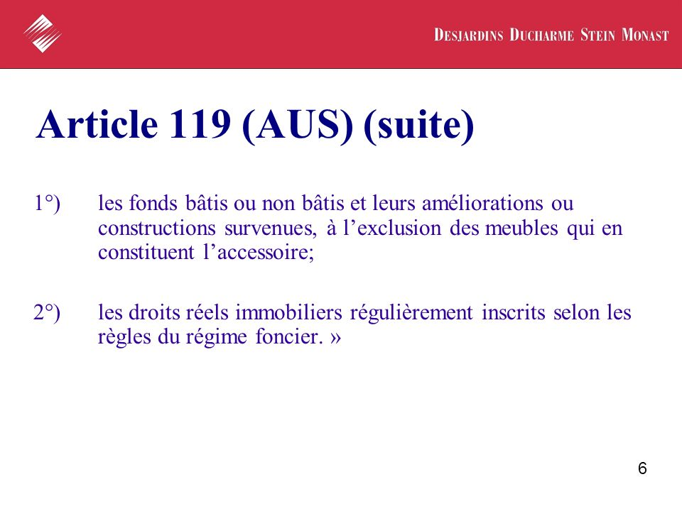 6 Article 119 (AUS) (suite) 1°)les fonds bâtis ou non bâtis et leurs améliorations ou constructions survenues, à lexclusion des meubles qui en constit