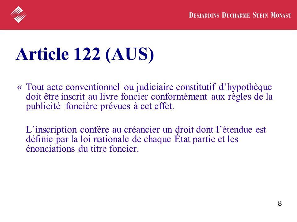 8 Article 122 (AUS) «Tout acte conventionnel ou judiciaire constitutif dhypothèque doit être inscrit au livre foncier conformément aux règles de la publicité foncière prévues à cet effet.