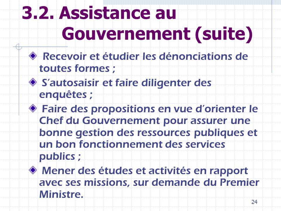 23 3.2. Assistance au Gouvernement (suite) Etudier et exploiter les rapports de contrôle de lIGE et des inspections ministérielles ; Suivre et évaluer