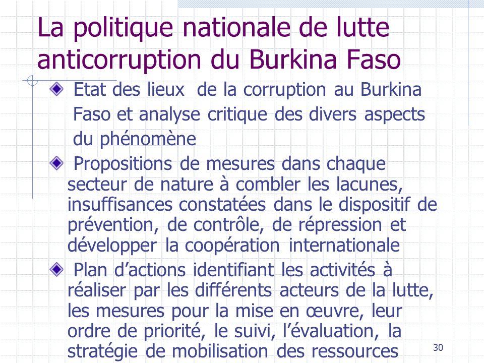 29 Elaboration de la politique nationale de lutte anticorruption Processus en cours depuis juillet 2003 Méthodologie participative Ateliers restitutio