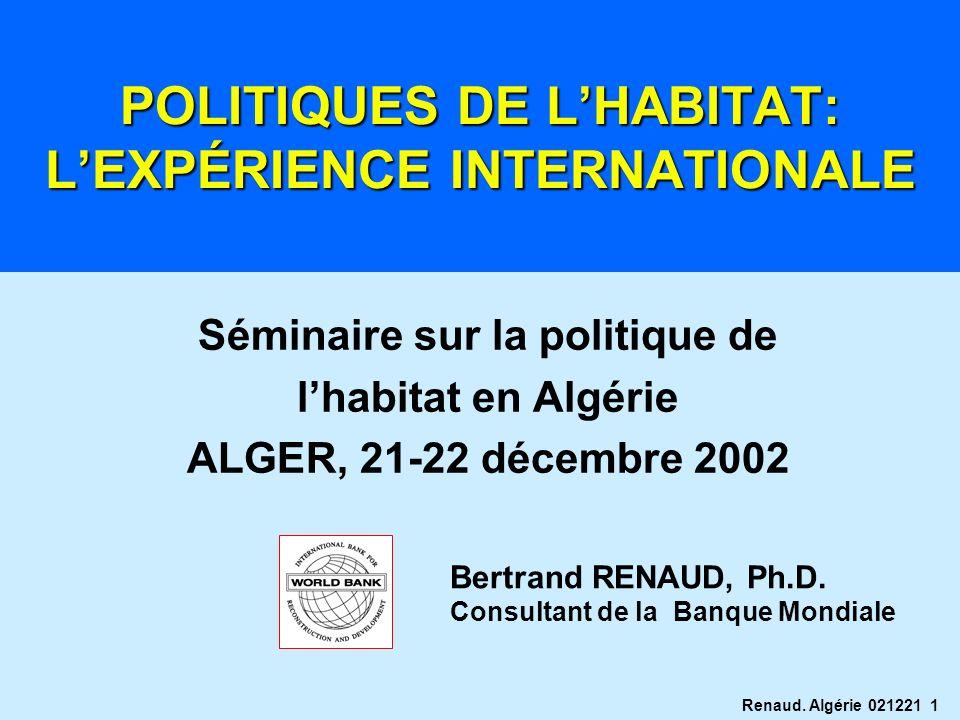 Renaud. Algérie 021221 1 POLITIQUES DE LHABITAT: LEXPÉRIENCE INTERNATIONALE Séminaire sur la politique de lhabitat en Algérie ALGER, 21-22 décembre 20