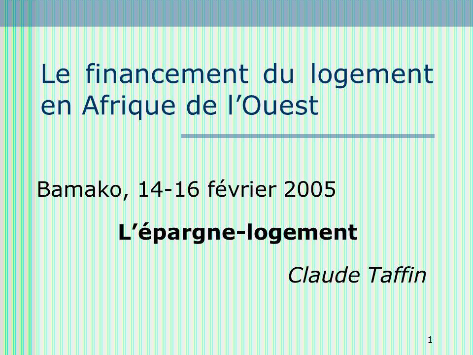 1 Le financement du logement en Afrique de lOuest Bamako, 14-16 février 2005 Lépargne-logement Claude Taffin