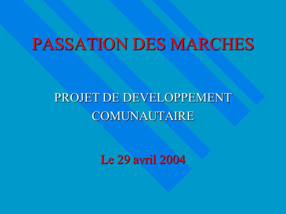 PASSATION DES MARCHES PROJET DE DEVELOPPEMENT COMUNAUTAIRE Le 29 avril 2004