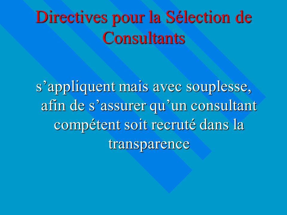 Directives pour la Sélection de Consultants sappliquent mais avec souplesse, afin de sassurer quun consultant compétent soit recruté dans la transparence