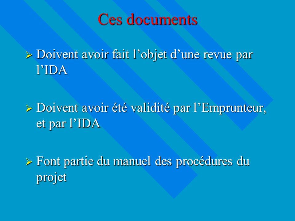 Ces documents Doivent avoir fait lobjet dune revue par lIDA Doivent avoir fait lobjet dune revue par lIDA Doivent avoir été validité par lEmprunteur, et par lIDA Doivent avoir été validité par lEmprunteur, et par lIDA Font partie du manuel des procédures du projet Font partie du manuel des procédures du projet