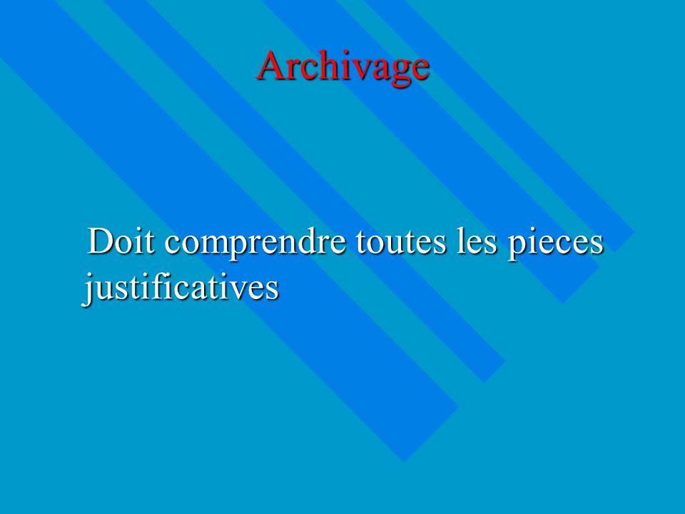 Archivage Doit comprendre toutes les pieces justificatives Doit comprendre toutes les pieces justificatives