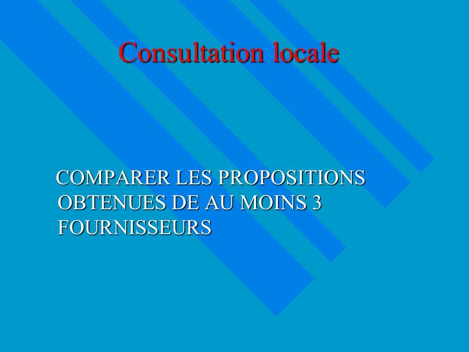 Consultation locale COMPARER LES PROPOSITIONS OBTENUES DE AU MOINS 3 FOURNISSEURS COMPARER LES PROPOSITIONS OBTENUES DE AU MOINS 3 FOURNISSEURS