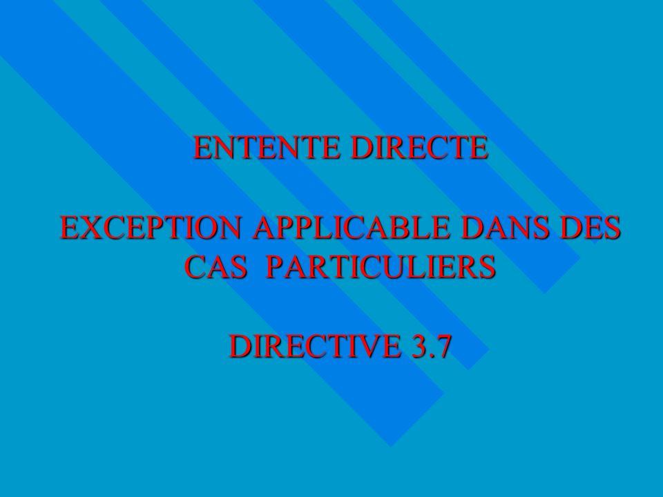 ENTENTE DIRECTE EXCEPTION APPLICABLE DANS DES CAS PARTICULIERS DIRECTIVE 3.7