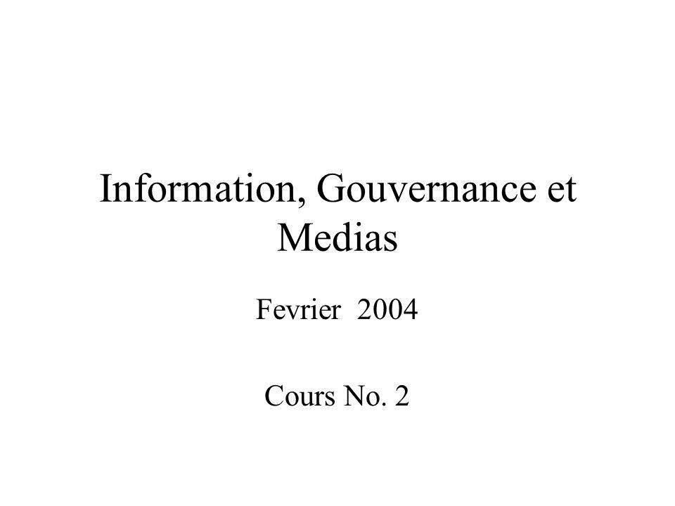 Information, Gouvernance et Medias Fevrier 2004 Cours No. 2