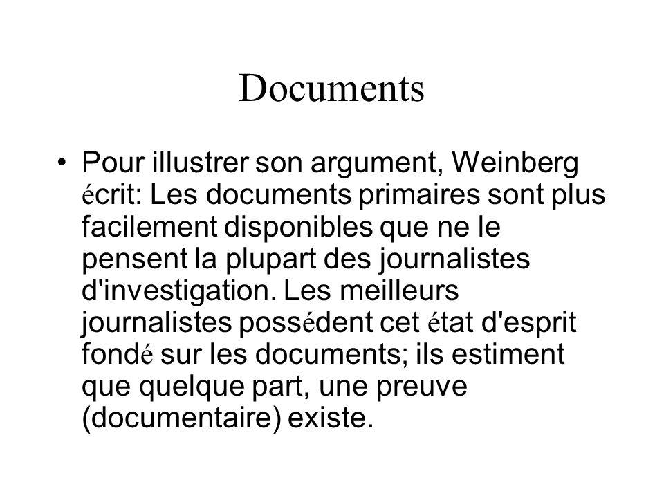 Documents Pour illustrer son argument, Weinberg é crit: Les documents primaires sont plus facilement disponibles que ne le pensent la plupart des journalistes d investigation.