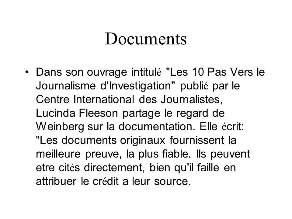 Documents Dans son ouvrage intitul é Les 10 Pas Vers le Journalisme d Investigation publi é par le Centre International des Journalistes, Lucinda Fleeson partage le regard de Weinberg sur la documentation.