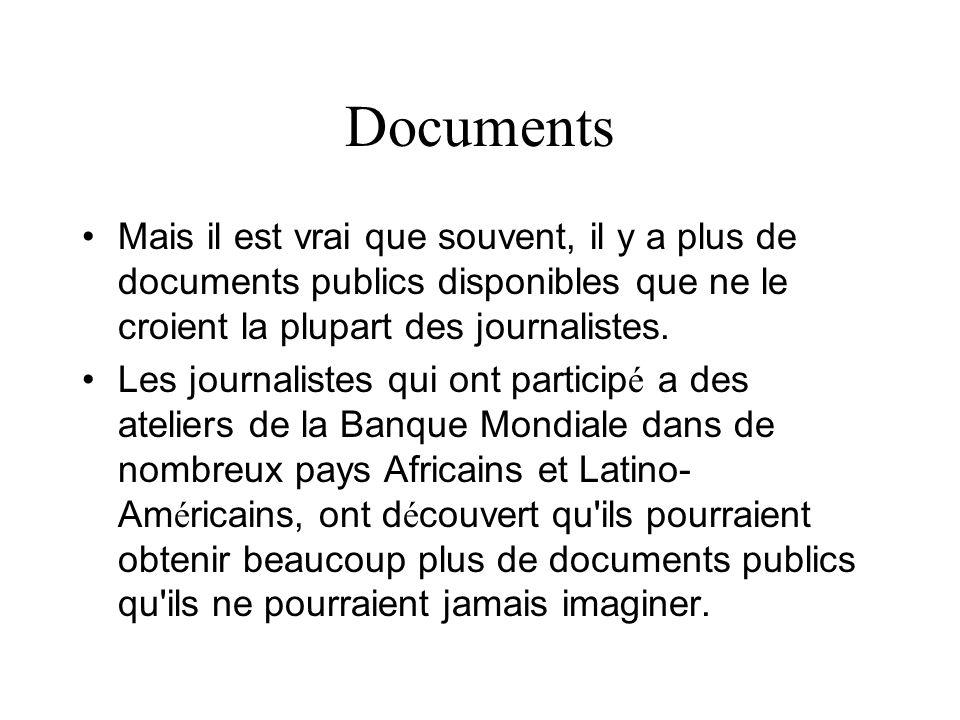 Documents Mais il est vrai que souvent, il y a plus de documents publics disponibles que ne le croient la plupart des journalistes. Les journalistes q