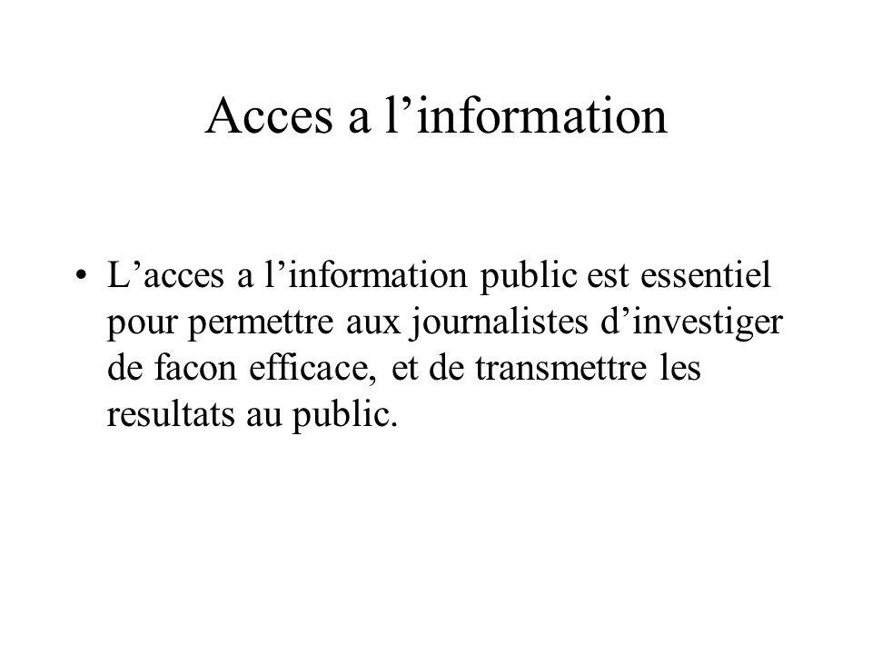 Acces a linformation Lacces a linformation public est essentiel pour permettre aux journalistes dinvestiger de facon efficace, et de transmettre les r