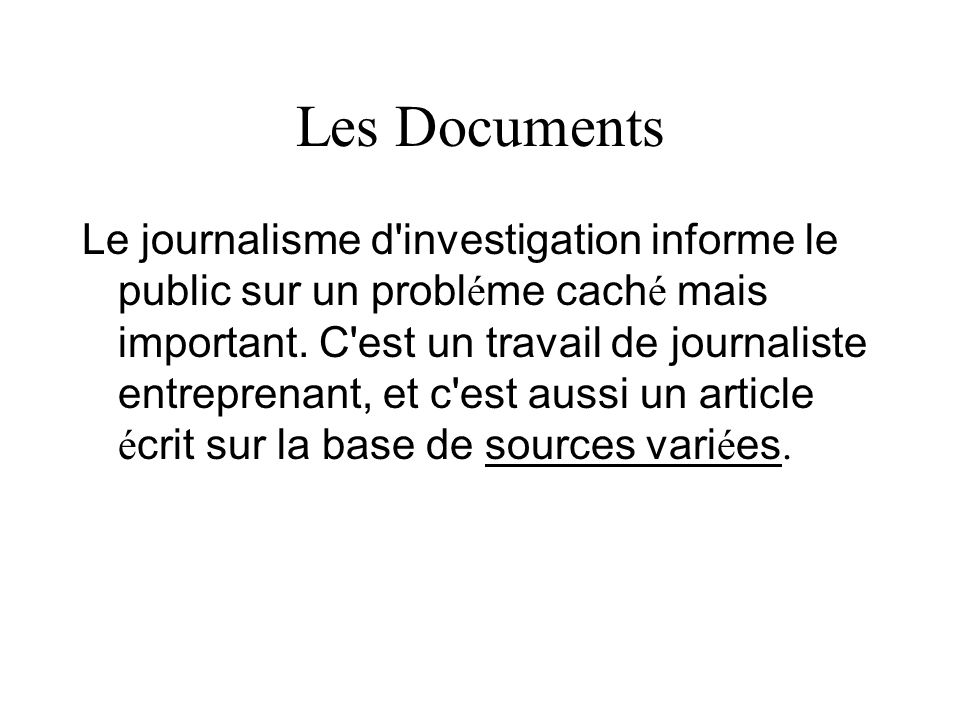 Les Documents Le journalisme d'investigation informe le public sur un probl é me cach é mais important. C'est un travail de journaliste entreprenant,