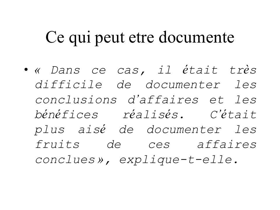 Ce qui peut etre documente « Dans ce cas, il é tait tr è s difficile de documenter les conclusions d affaires et les b é n é fices r é alis é s. C é t
