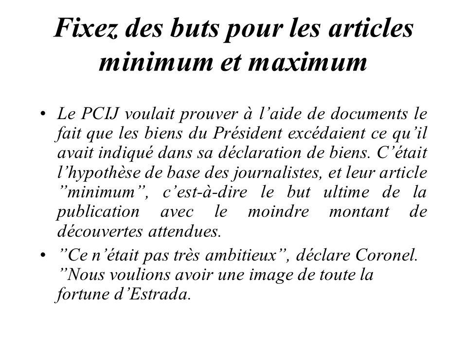 Fixez des buts pour les articles minimum et maximum Le PCIJ voulait prouver à laide de documents le fait que les biens du Président excédaient ce quil