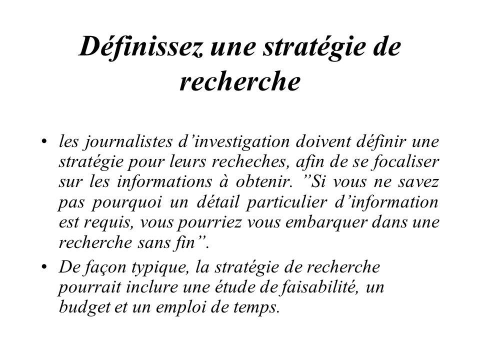 Définissez une stratégie de recherche les journalistes dinvestigation doivent définir une stratégie pour leurs recheches, afin de se focaliser sur les informations à obtenir.