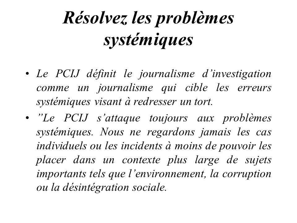 Résolvez les problèmes systémiques Le PCIJ définit le journalisme dinvestigation comme un journalisme qui cible les erreurs systémiques visant à redresser un tort.