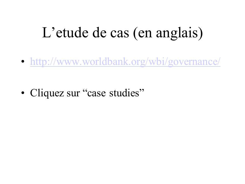 Letude de cas (en anglais) http://www.worldbank.org/wbi/governance/ Cliquez sur case studies