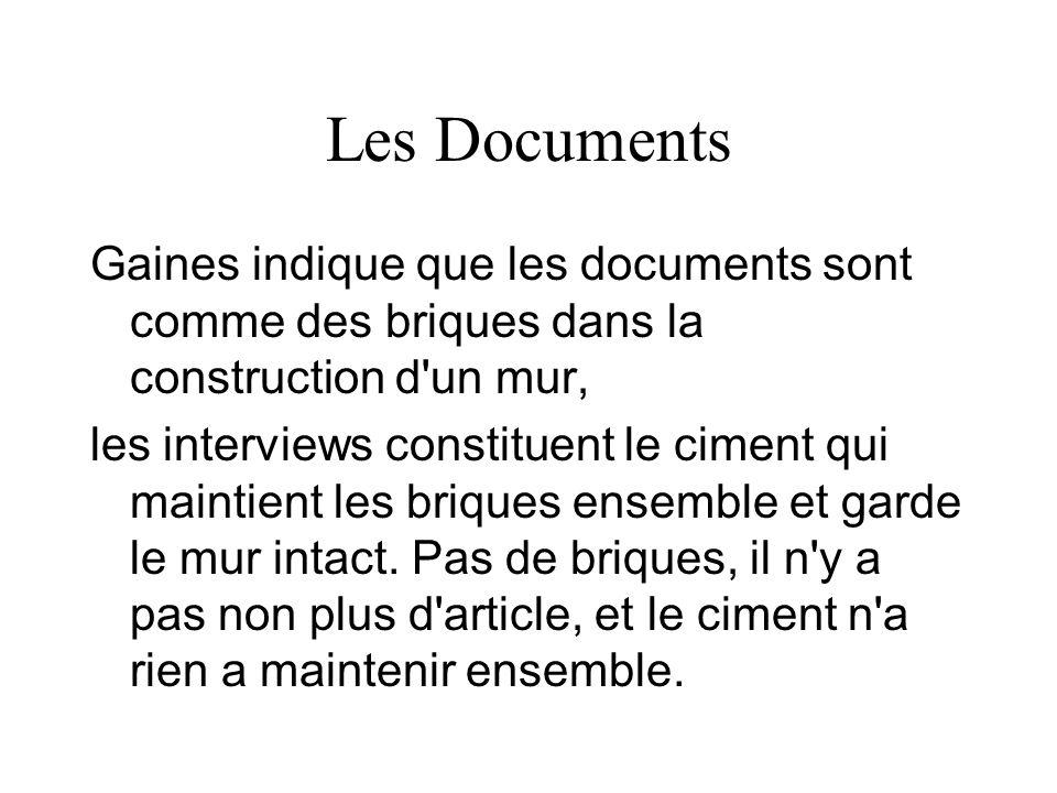Les Documents Gaines indique que les documents sont comme des briques dans la construction d'un mur, les interviews constituent le ciment qui maintien