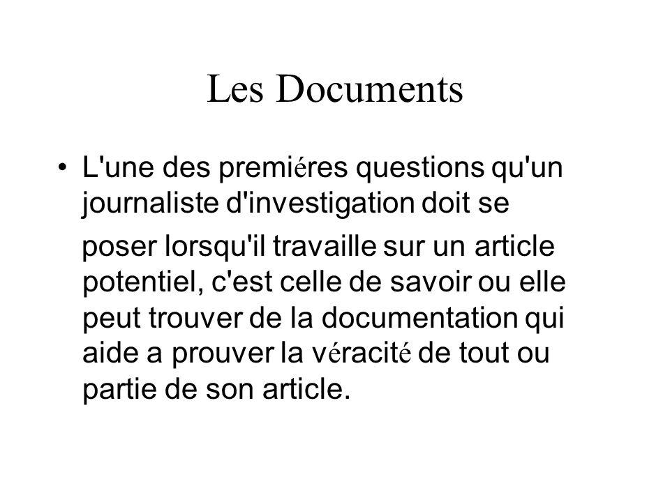 Les Documents L'une des premi é res questions qu'un journaliste d'investigation doit se poser lorsqu'il travaille sur un article potentiel, c'est cell