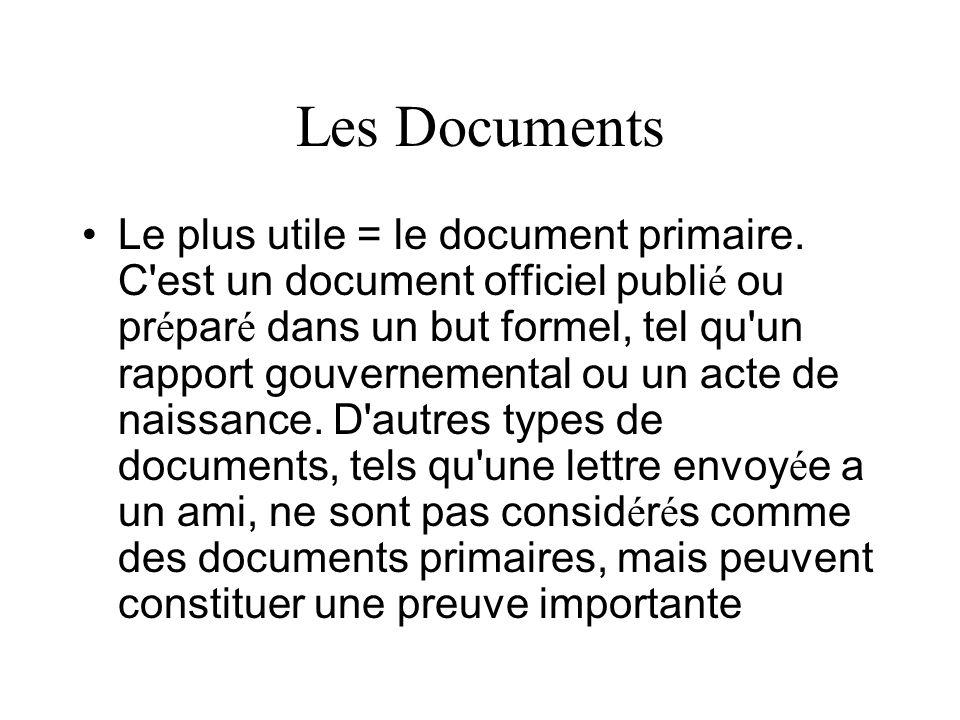 Les Documents Le plus utile = le document primaire. C'est un document officiel publi é ou pr é par é dans un but formel, tel qu'un rapport gouvernemen