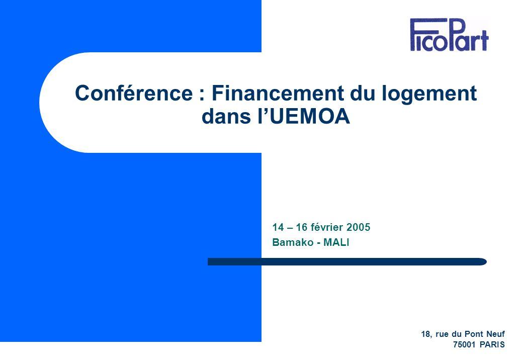 Conférence : Financement du logement dans lUEMOA 14 – 16 février 2005 Bamako - MALI 18, rue du Pont Neuf 75001 PARIS