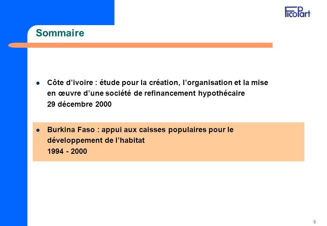 9 Sommaire Côte divoire : étude pour la création, lorganisation et la mise en œuvre dune société de refinancement hypothécaire 29 décembre 2000 Burkin